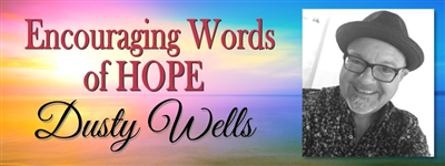 ENCOURAGING WORDS OF HOPE - Dusty Wells